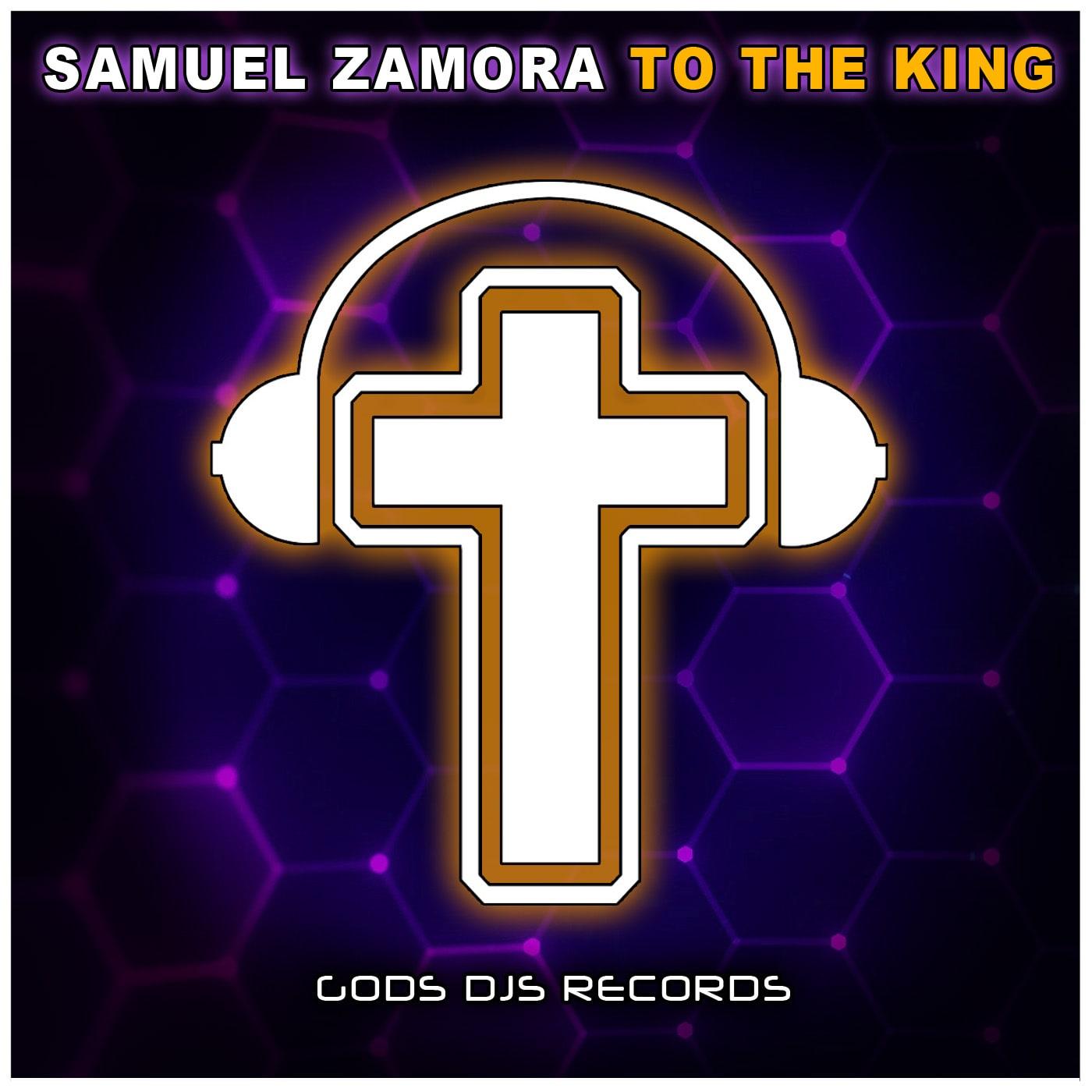 Samuel Zamora – To The King